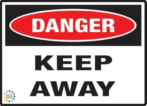 VARIOUS SIZES SIGN /& STICKER OPTIONS DANGER KEEP AWAY SIGN