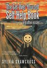 The Get-Over-Yourself Self-Help Book and Other Essays: The Collected Works of a Misunderstood Curmudgeon by Sylvia Shawcross (Hardback, 2011)