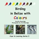 Birding in Belize with Colours by Dorothy Beveridge (Paperback / softback, 2013)
