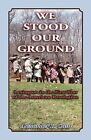We Stood Our Ground: Lexington in the First Years of the American Revolution by Alexander R Cain (Paperback / softback, 2009)