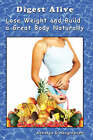 Digest Alive Lose Weight and Build a Great Body Naturally by Mr. Acharya D Hargreaves (Paperback, 2007)