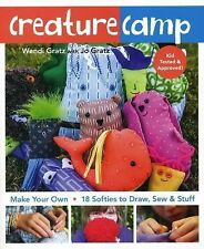 Creature Camp: Make Your Own: 18 Softies to Draw, Sew & Stuff by Wendi Gratz