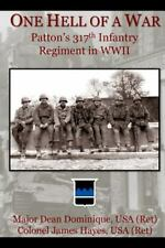 One Hell of a War : General Patton's 317th Infantry Regiment in WWII by Dean Dominique (2014, Paperback)