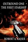 Outbound One The First Starship 9781462676408 by Robert a Kaiser Hardback