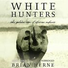 White Hunters: The Golden Age of African Safaris by Brian Herne (CD-Audio, 2013)