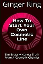 How to Start Your Own Cosmetic Line : The Brutally Honest Truth from a...