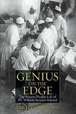 Genius on the Edge: The Bizarre Double Life of Dr. William Stewart Halsted