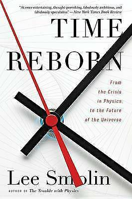 1 of 1 - Time Reborn: From the Crisis in Physics to the Future of the Universe by Lee