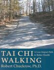 Tai Chi Walking: A Low-impact Path to Better Health by Robert Chuckrow (Paperback, 2002)