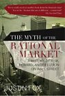 The Myth of the Rational Market: A History of Risk, Reward, and Delusion on Wall Street by Justin Fox (Paperback, 2013)