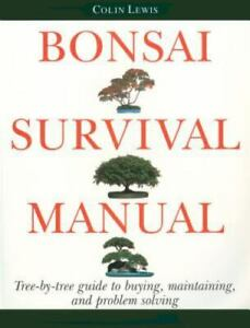 Bonsai Survival Manual : Tree-By-Tree Guide to Buying, Maintaining, and...
