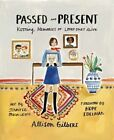 Passed and Present: Keeping Memories of Loved Ones Alive by Allison Gilbert (Paperback, 2016)