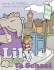 Lily Goes to School 9781449062187 by Jill Morello Book