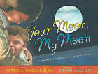 Your Moon, My Moon: A Grandmother's Words to a Faraway Child by Patricia MacLachlan (Hardback, 2011)