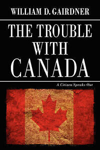 Trouble-with-Canada-A-Citizen-Speaks-Out-Paperback-by-Gairdner-William-D