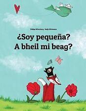 ¿Soy Pequeña? a Bheil Mi Beag? : Libro Infantil Ilustrado Español-Gaélico...
