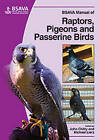 BSAVA Manual of Raptors, Pigeons and Passerine Birds by British Small Animal Veterinary Association (Paperback, 2008)