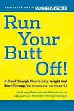 Run Your Butt Off! : A Breakthrough Plan to Lose Weight and Start Running