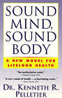 Sound Mind, Sound Body: A New Model for Lifelong Health by Dr. Kenneth R. Pelletier (Paperback, 1995)