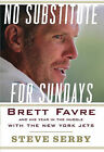 No Substitute for Sundays: Brett Favre and His Year in the Huddle with the New York Jets by Steve Serby (Hardback, 2009)