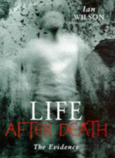 Life After Death: The Evidence,Ian Wilson- 9780283063008