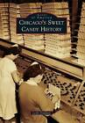 Chicago's Sweet Candy History by Leslie Goddard (Paperback / softback, 2012)