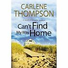 Can't Find My Way Home: A Novel of Romantic Suspense by Carlene Thompson (Hardback, 2014)