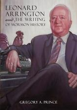 Leonard Arrington and the Writing of Mormon History by Gregory A. Prince (2016, Hardcover)