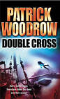Double Cross by Patrick Woodrow (Paperback, 2005)