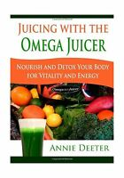 Juicing With The Omega Juicer: Nourish And Detox Your Body For... Free Shipping