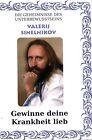 Gewinne Deine Krankheit lieb! von Valerij Sinelnikov (2011, Taschenbuch)