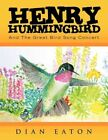 Henry Hummingbird and The Great Bird Song Concert by Dian Eaton 9781450018470