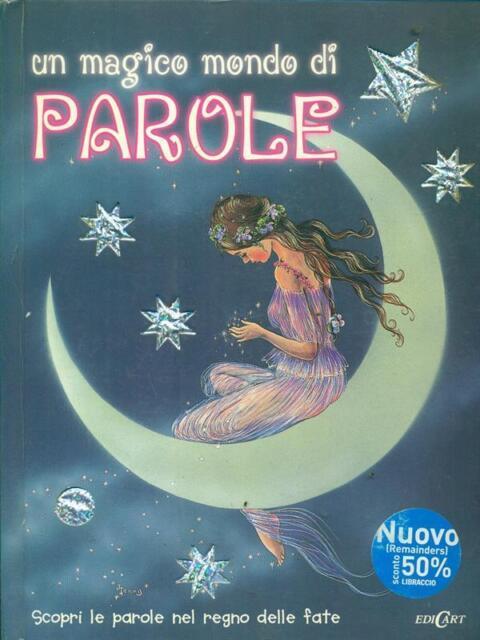 UN MAGICO MONDO DI PAROLE  AA.VV. EDICART 2007
