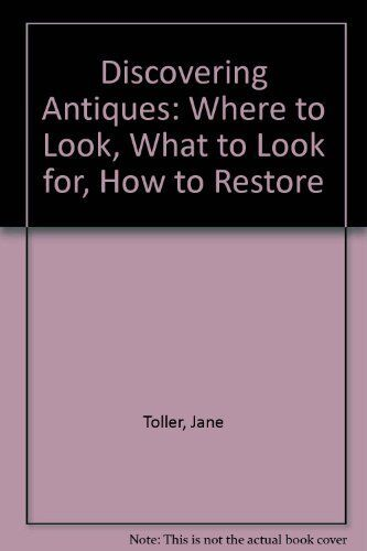 Discovering-Antiques-Where-to-Look-What-to-Look-for-How-to-Restore-Jane-Toll