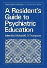 A Resident's Guide to Psychiatric Education by Springer-Verlag New York Inc. (Paperback, 1979)