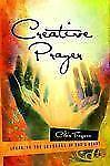 Creative Prayer : Speaking the Language of God's Heart by Chris Tiegreen...