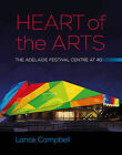 Heart of the Arts: The Adelaide Festival Centre at 40 by Lance Campbell (Hardback, 2013)