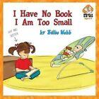 I Have No Book, I Am Too Small by Billie Webb (Paperback / softback, 2013)