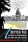 A Better Way to Have a Government Of, By, and for the People by B J Egeli (Paperback / softback, 2012)