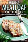 Delicious Meatloaf Cookbook: Your Ultimate Meatloaf Bakery Cookbook by Gordon Rock (Paperback / softback, 2015)