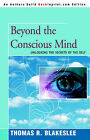 Beyond the Conscious Mind: Unlocking the Secrets of the Self by Thomas R Blakeslee (Paperback / softback, 2004)