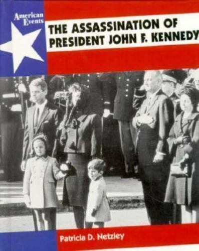 Assassination of President John F. Kennedy by Netzley, Patricia D.