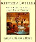 Kitchen Suppers : Good Food to Share with Good Friends by Alison B. Hurt (1999, Hardcover)