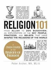 Adams 101: Religion 101 : From Allah to Zen Buddhism, an Exploration of the...