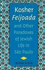 Kosher Feijoada and Other Paradoxes of Jewish Life in Sao Paulo by Misha Klein (Paperback, 2016)