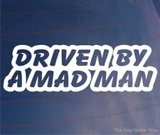 DRIVEN BY A MAD MAN Funny/Novelty Car/Van/Window/Bumper Vinyl Sticker/Decal