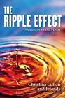 Ripple Effect Stories From The Heart 9780989659314 by Christina Lufkin