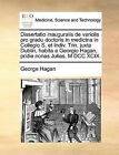 Dissertatio Inauguralis de Variolis Pro Gradu Doctoris in Medicina in Collegio S. Et Indiv. Trin. Juxta Dublin, Habita a Georgio Hagan, Pridie Nonas Julias, M DCC XCIX. by George Hagan (Paperback / softback, 2010)