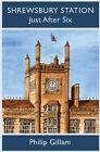 Shrewsbury Station Just After Six by Philip Gillam (Paperback / softback, 2013)