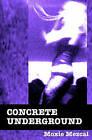 Concrete Underground by Moxie Mezcal (Paperback / softback, 2010)
